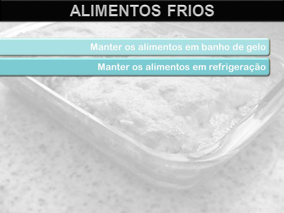 Manter os alimentos em banho-maria Manter os alimentos em fogo baixo Manter os alimentos em banho de gelo Manter os alimentos em refrigeração