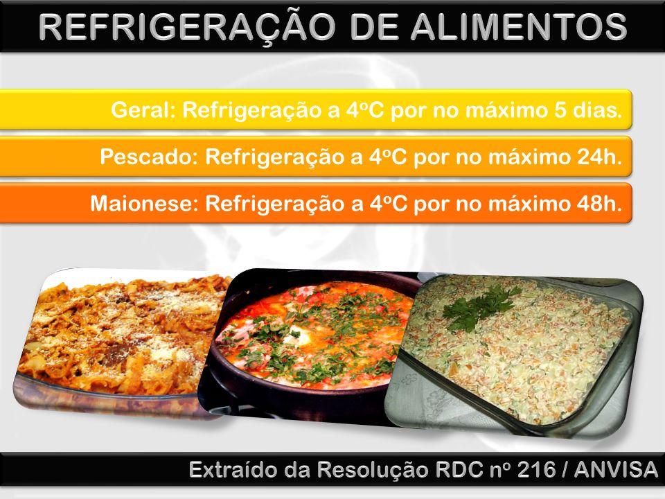 Geral: Refrigeração a 4 o C por no máximo 5 dias. Pescado: Refrigeração a 4 o C por no máximo 24h. Maionese: Refrigeração a 4 o C por no máximo 48h.