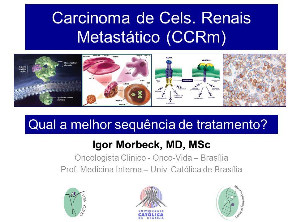 Carcinoma de Cels. Renais Metastático (CCRm) Igor Morbeck, MD, MSc Oncologista Clinico - Onco-Vida – Brasília Prof. Medicina Interna – Univ. Católica