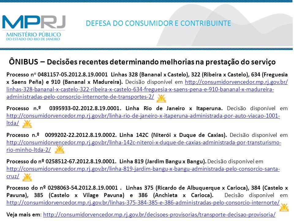 DEFESA DO CONSUMIDOR E CONTRIBUINTE Processo n o 0481157-05.2012.8.19.0001 Linhas 328 (Bananal x Castelo), 322 (Ribeira x Castelo), 634 (Freguesia x Saens Peña) e 910 (Bananal x Madureira).