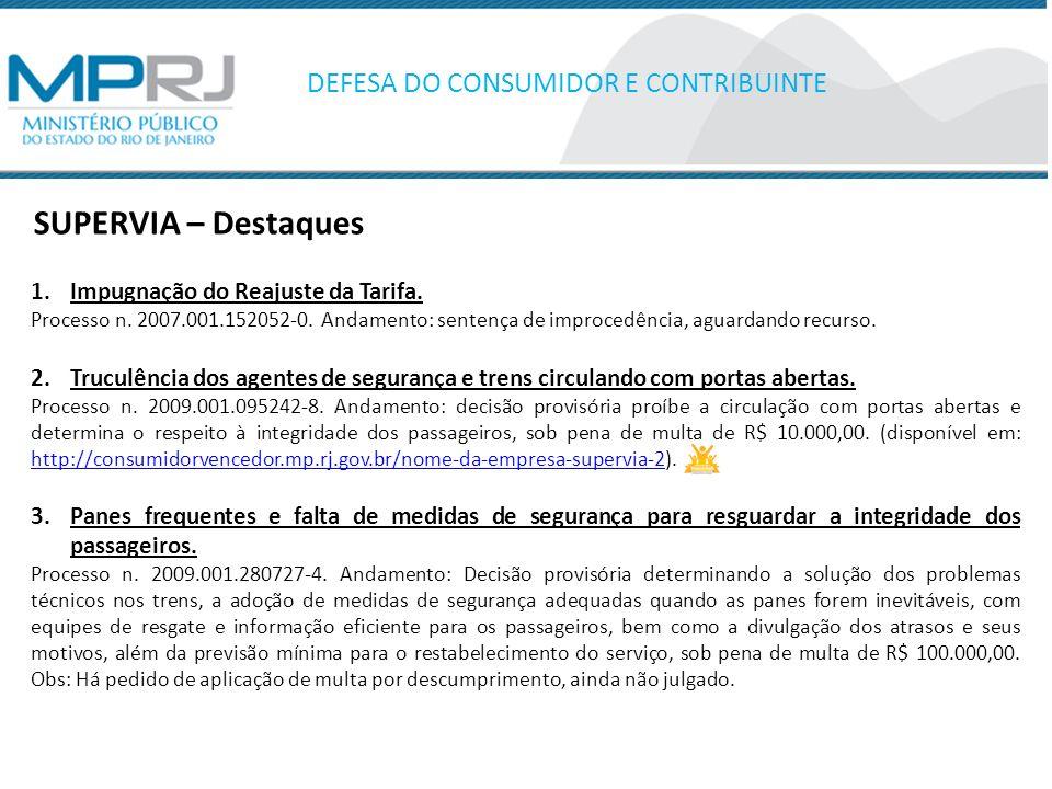 SUPERVIA – Destaques DEFESA DO CONSUMIDOR E CONTRIBUINTE 1.Impugnação do Reajuste da Tarifa.
