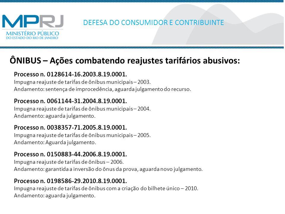 ÔNIBUS – Ações combatendo reajustes tarifários abusivos: DEFESA DO CONSUMIDOR E CONTRIBUINTE Processo n. 0128614-16.2003.8.19.0001. Impugna reajuste d