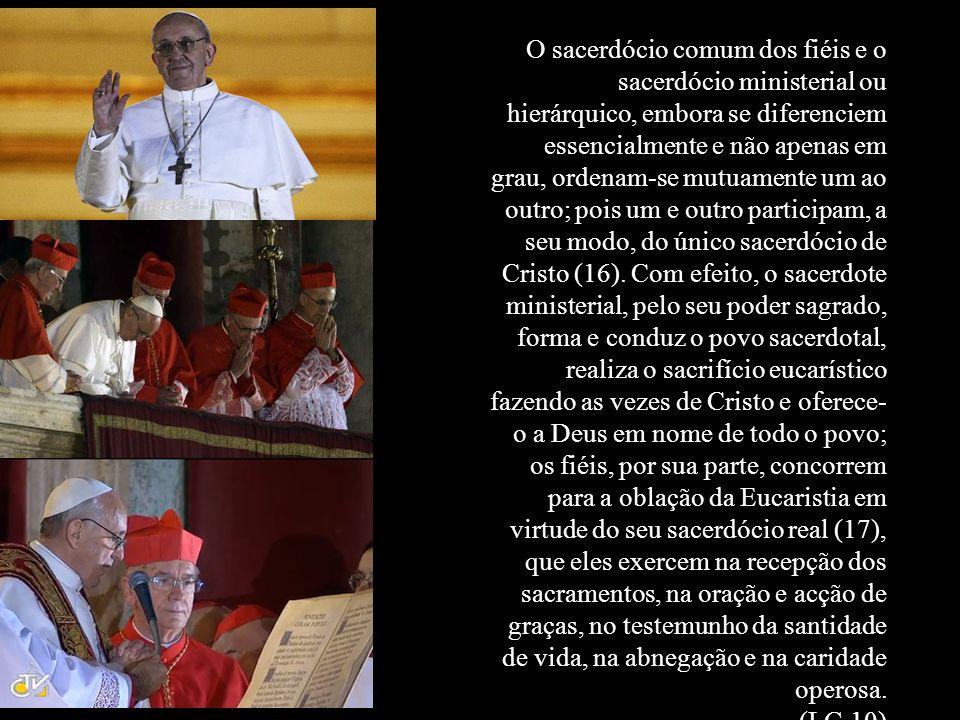 O sacerdócio comum dos fiéis e o sacerdócio ministerial ou hierárquico, embora se diferenciem essencialmente e não apenas em grau, ordenam-se mutuamen