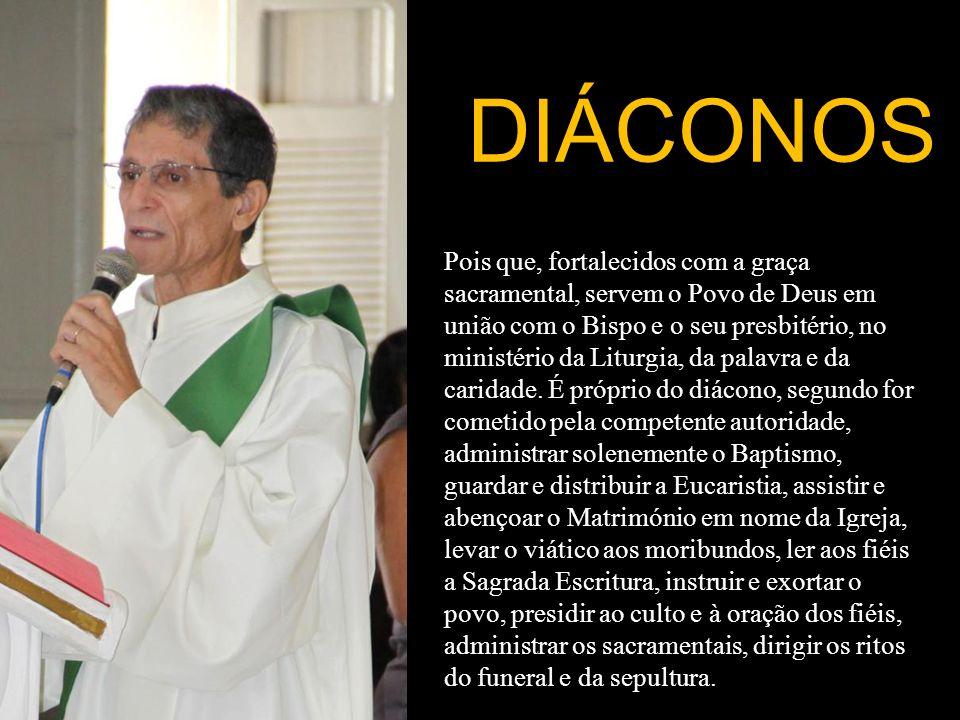 Pois que, fortalecidos com a graça sacramental, servem o Povo de Deus em união com o Bispo e o seu presbitério, no ministério da Liturgia, da palavra