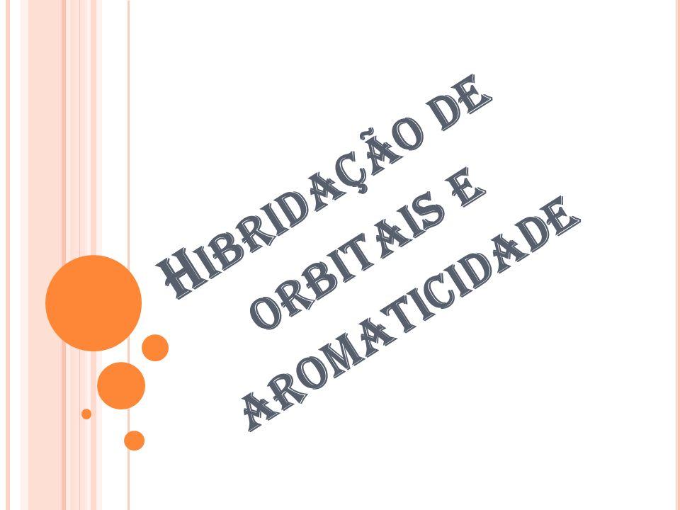 H IBRIDAÇÃO DE ORBITAIS E AROMATICIDADE
