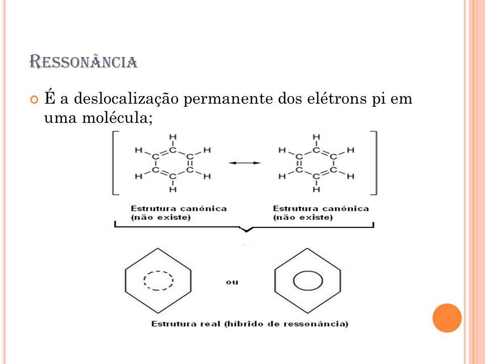 R ESSONÂNCIA É a deslocalização permanente dos elétrons pi em uma molécula;