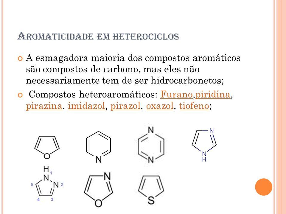 A ROMATICIDADE EM HETEROCICLOS A esmagadora maioria dos compostos aromáticos são compostos de carbono, mas eles não necessariamente tem de ser hidroca