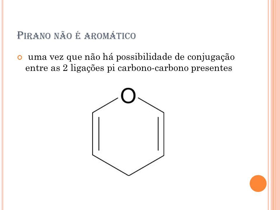 P IRANO NÃO É AROMÁTICO uma vez que não há possibilidade de conjugação entre as 2 ligações pi carbono-carbono presentes