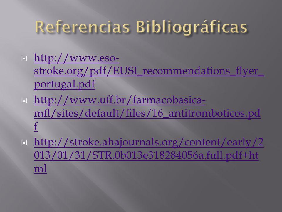 http://www.eso- stroke.org/pdf/EUSI_recommendations_flyer_ portugal.pdf http://www.eso- stroke.org/pdf/EUSI_recommendations_flyer_ portugal.pdf http://www.uff.br/farmacobasica- mfl/sites/default/files/16_antitromboticos.pd f http://www.uff.br/farmacobasica- mfl/sites/default/files/16_antitromboticos.pd f http://stroke.ahajournals.org/content/early/2 013/01/31/STR.0b013e318284056a.full.pdf+ht ml http://stroke.ahajournals.org/content/early/2 013/01/31/STR.0b013e318284056a.full.pdf+ht ml