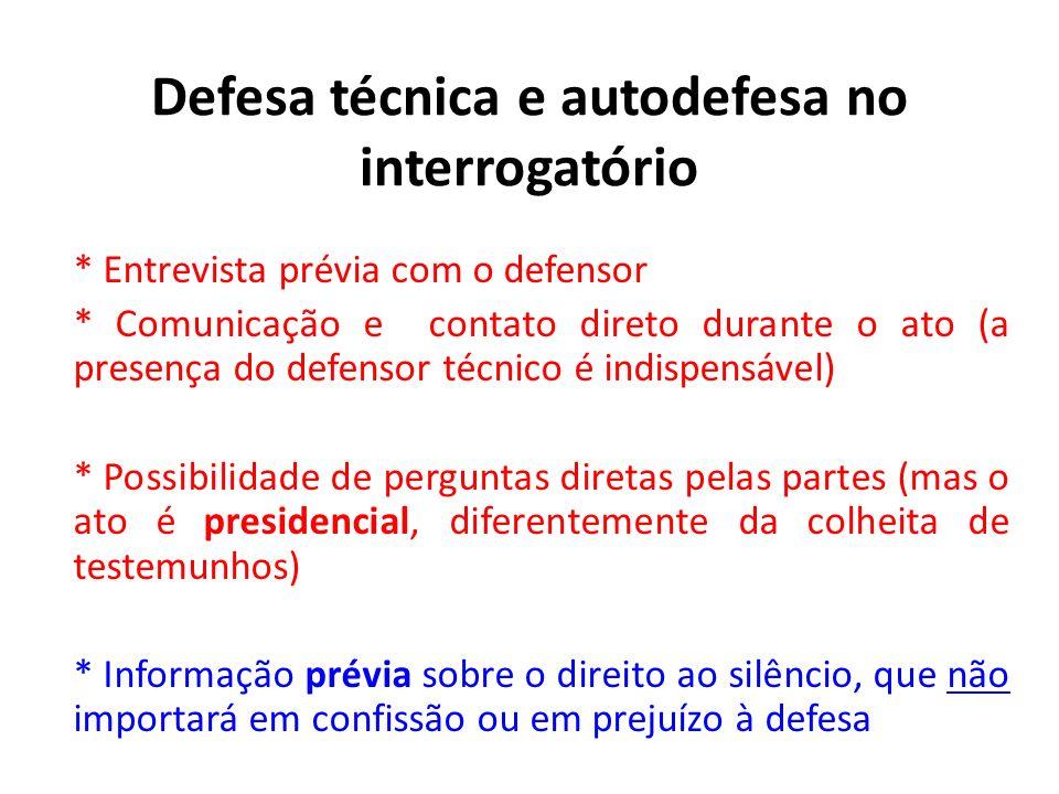 Defesa técnica e autodefesa no interrogatório * Entrevista prévia com o defensor * Comunicação e contato direto durante o ato (a presença do defensor