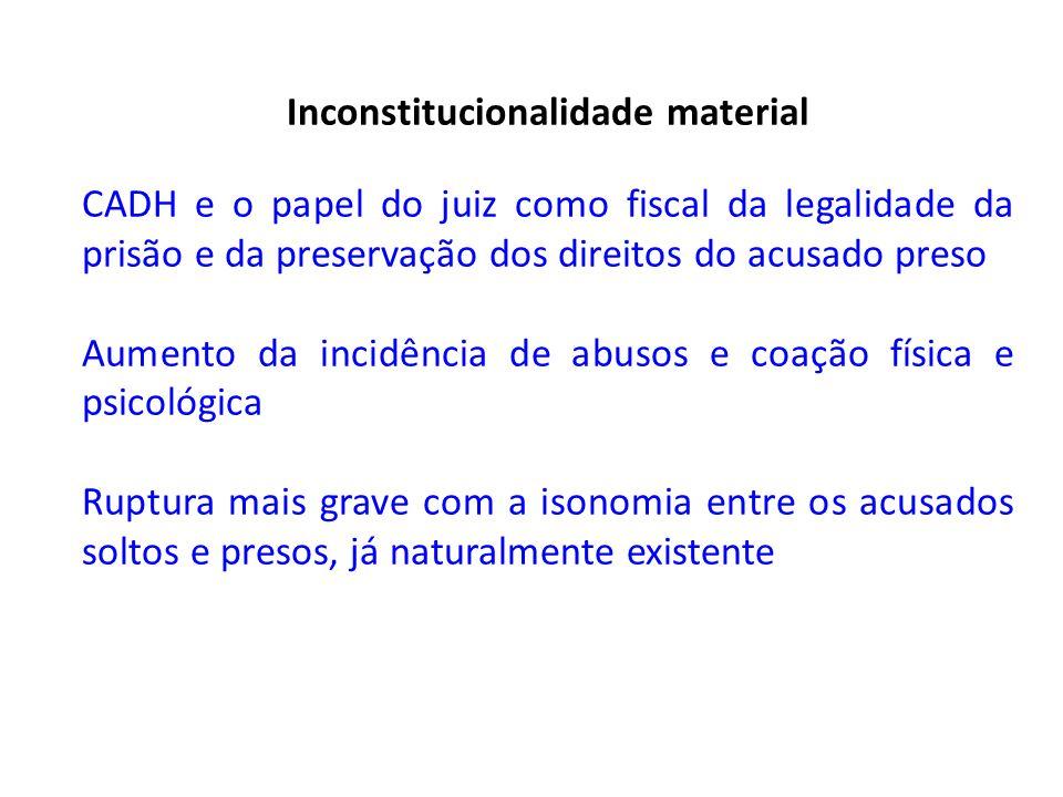 Inconstitucionalidade material CADH e o papel do juiz como fiscal da legalidade da prisão e da preservação dos direitos do acusado preso Aumento da in