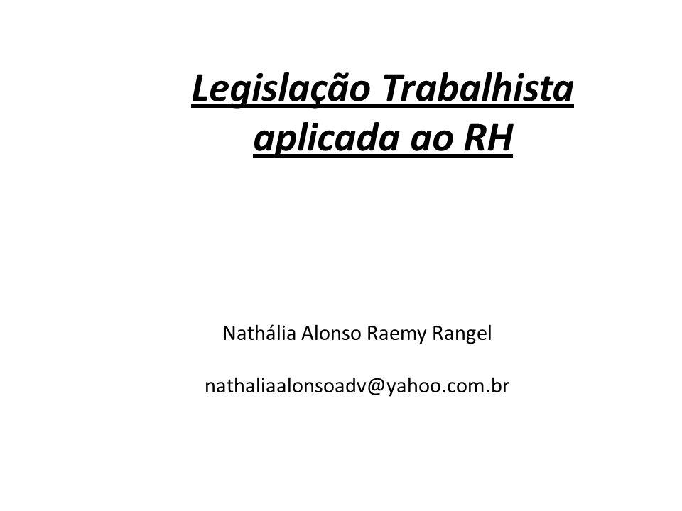 Legislação Trabalhista aplicada ao RH Nathália Alonso Raemy Rangel nathaliaalonsoadv@yahoo.com.br