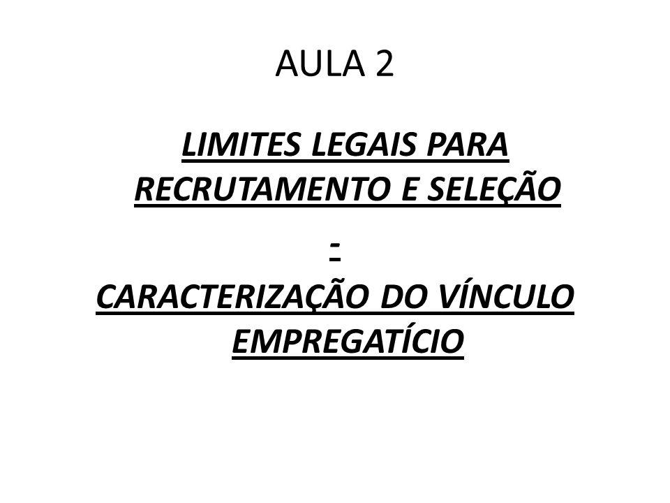 AULA 2 LIMITES LEGAIS PARA RECRUTAMENTO E SELEÇÃO - CARACTERIZAÇÃO DO VÍNCULO EMPREGATÍCIO