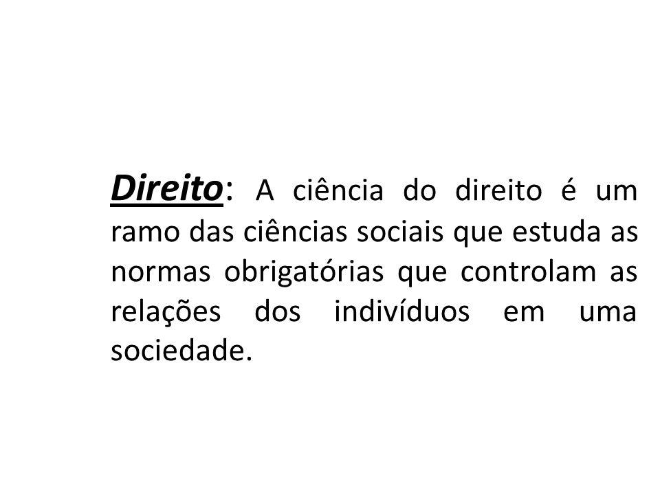Direito: A ciência do direito é um ramo das ciências sociais que estuda as normas obrigatórias que controlam as relações dos indivíduos em uma socieda