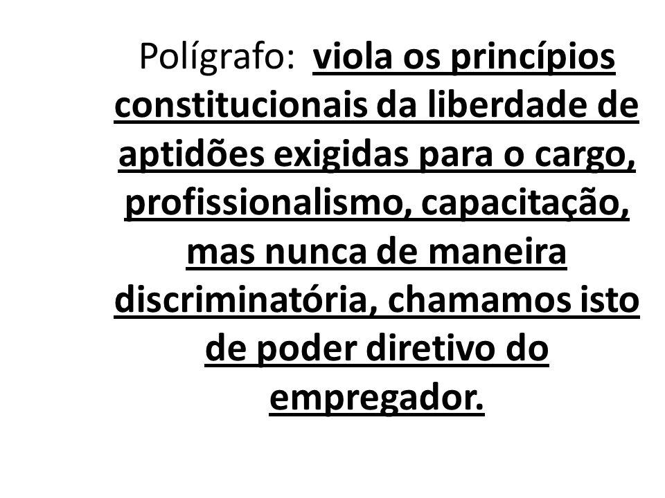 Polígrafo: viola os princípios constitucionais da liberdade de aptidões exigidas para o cargo, profissionalismo, capacitação, mas nunca de maneira dis
