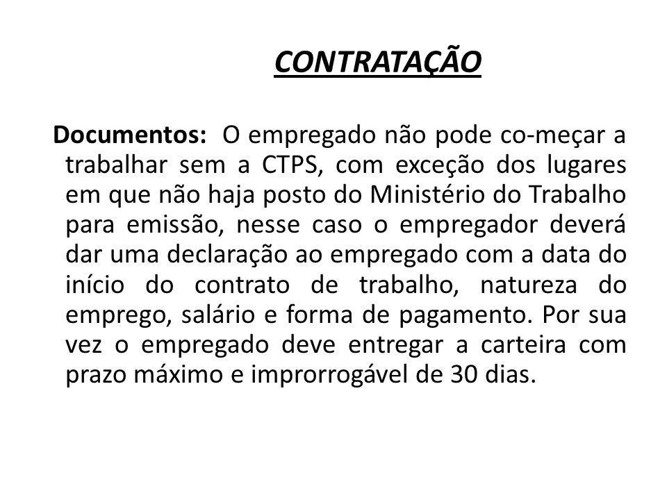 CONTRATAÇÃO Documentos: O empregado não pode co-meçar a trabalhar sem a CTPS, com exceção dos lugares em que não haja posto do Ministério do Trabalho
