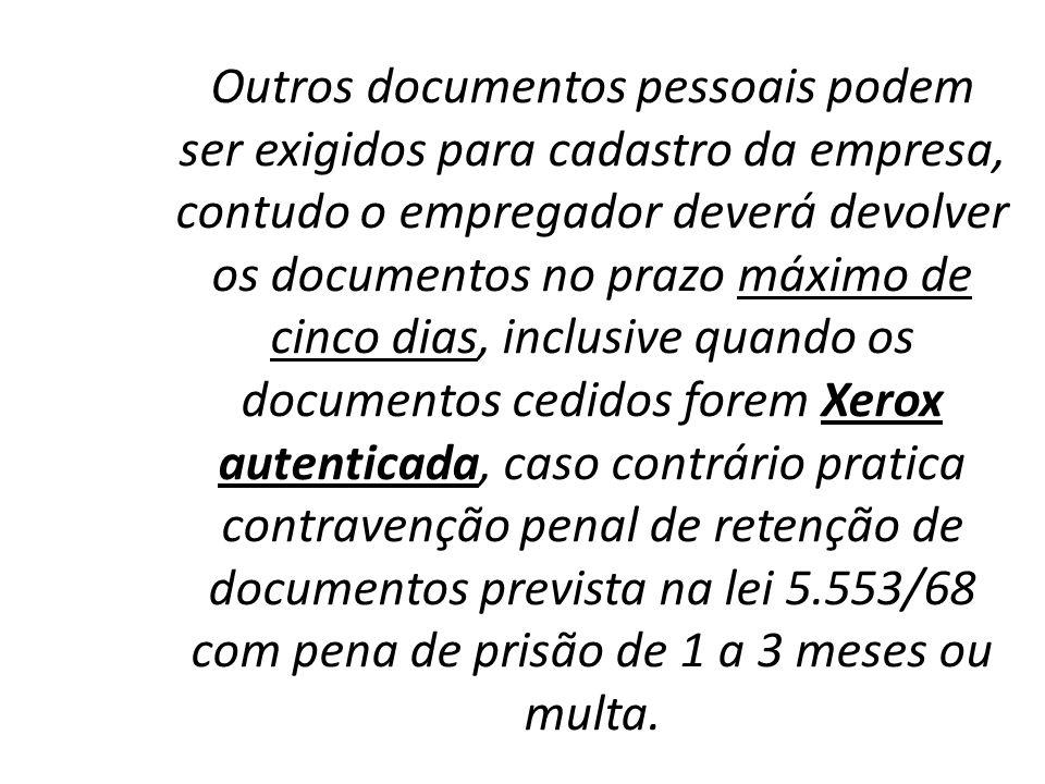 Outros documentos pessoais podem ser exigidos para cadastro da empresa, contudo o empregador deverá devolver os documentos no prazo máximo de cinco di