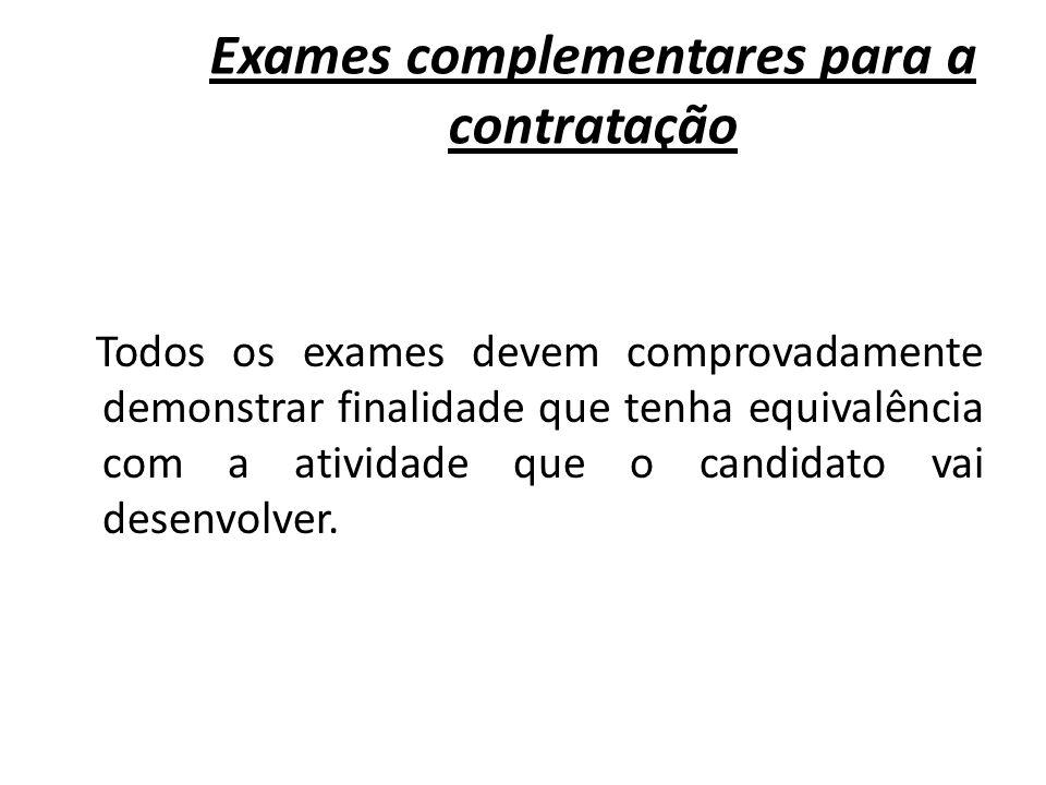 Exames complementares para a contratação Todos os exames devem comprovadamente demonstrar finalidade que tenha equivalência com a atividade que o cand