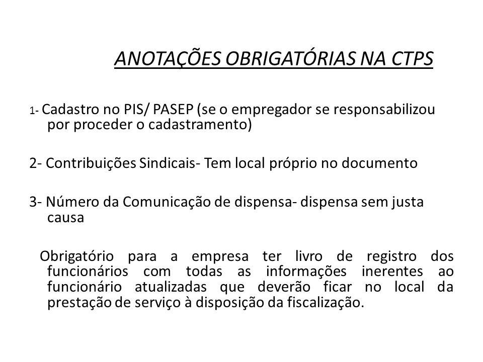 ANOTAÇÕES OBRIGATÓRIAS NA CTPS 1- Cadastro no PIS/ PASEP (se o empregador se responsabilizou por proceder o cadastramento) 2- Contribuições Sindicais-