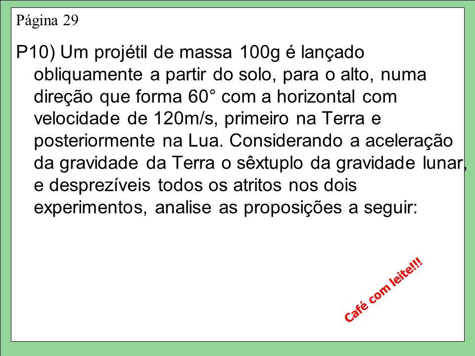Página 29 P10) Um projétil de massa 100g é lançado obliquamente a partir do solo, para o alto, numa direção que forma 60° com a horizontal com velocidade de 120m/s, primeiro na Terra e posteriormente na Lua.