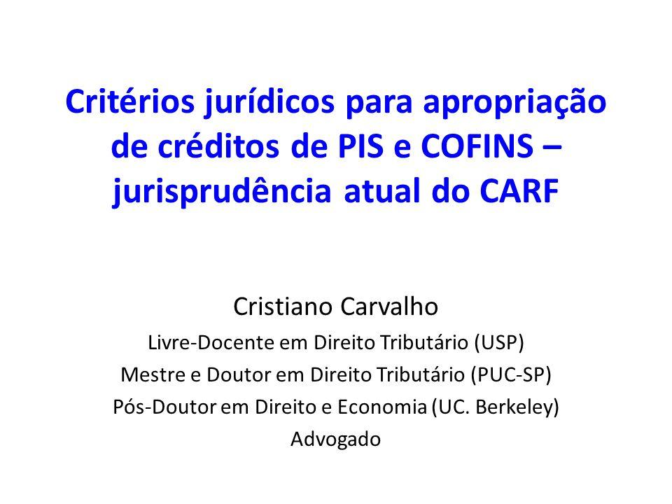 Critérios jurídicos para apropriação de créditos de PIS e COFINS – jurisprudência atual do CARF Cristiano Carvalho Livre-Docente em Direito Tributário