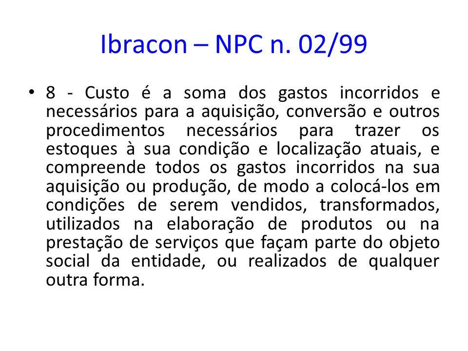 Ibracon – NPC n. 02/99 8 - Custo é a soma dos gastos incorridos e necessários para a aquisição, conversão e outros procedimentos necessários para traz