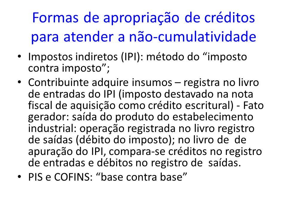 Formas de apropriação de créditos para atender a não-cumulatividade Impostos indiretos (IPI): método do imposto contra imposto; Contribuinte adquire i