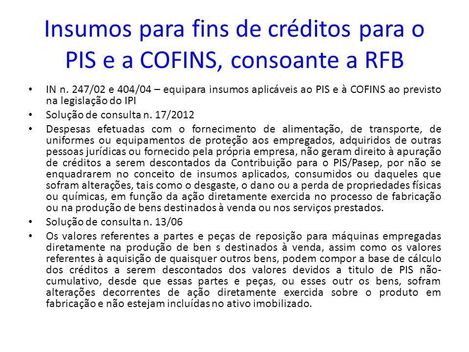 Insumos para fins de créditos para o PIS e a COFINS, consoante a RFB IN n. 247/02 e 404/04 – equipara insumos aplicáveis ao PIS e à COFINS ao previsto