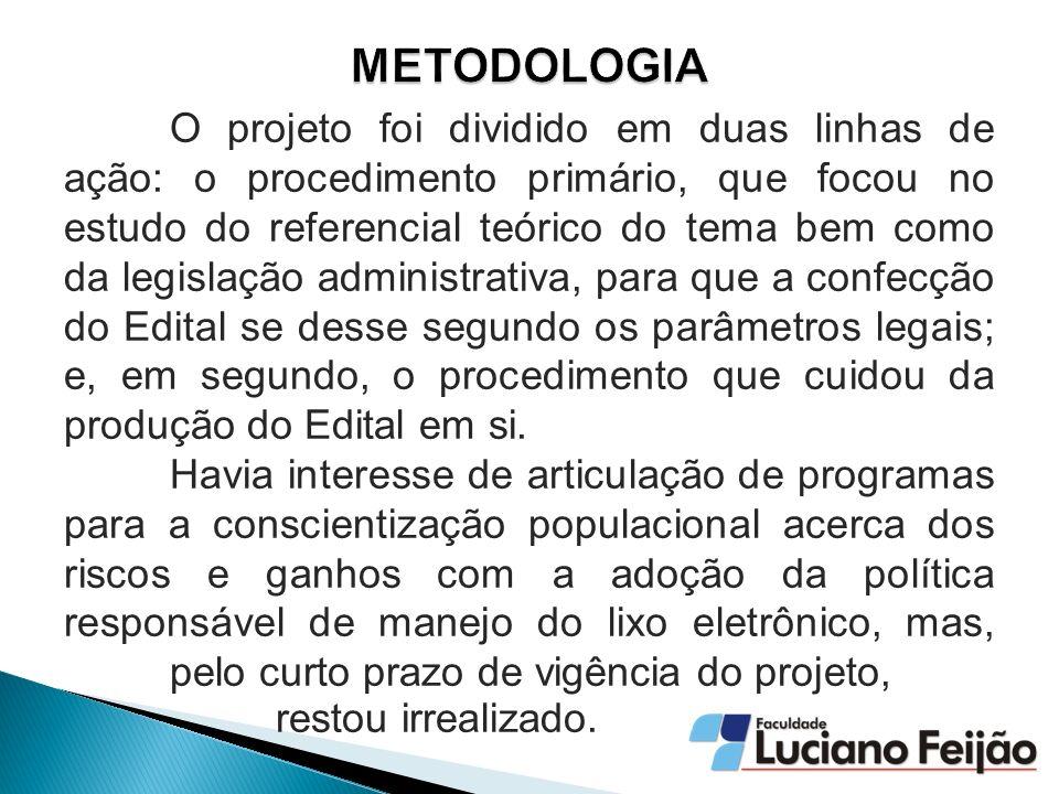O projeto foi dividido em duas linhas de ação: o procedimento primário, que focou no estudo do referencial teórico do tema bem como da legislação admi