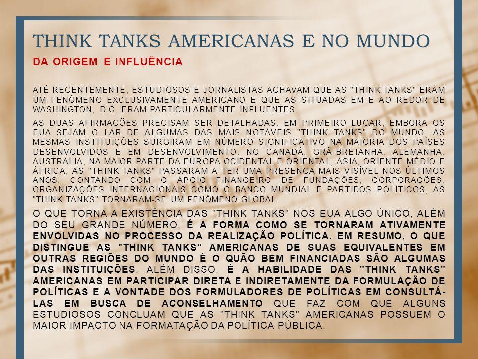 THINK TANKS AMERICANAS E NO MUNDO DA ORIGEM E INFLUÊNCIA ATÉ RECENTEMENTE, ESTUDIOSOS E JORNALISTAS ACHAVAM QUE AS