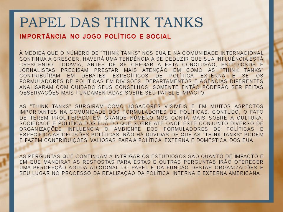 PAPEL DAS THINK TANKS IMPORTÂNCIA NO JOGO POLÍTICO E SOCIAL À MEDIDA QUE O NÚMERO DE