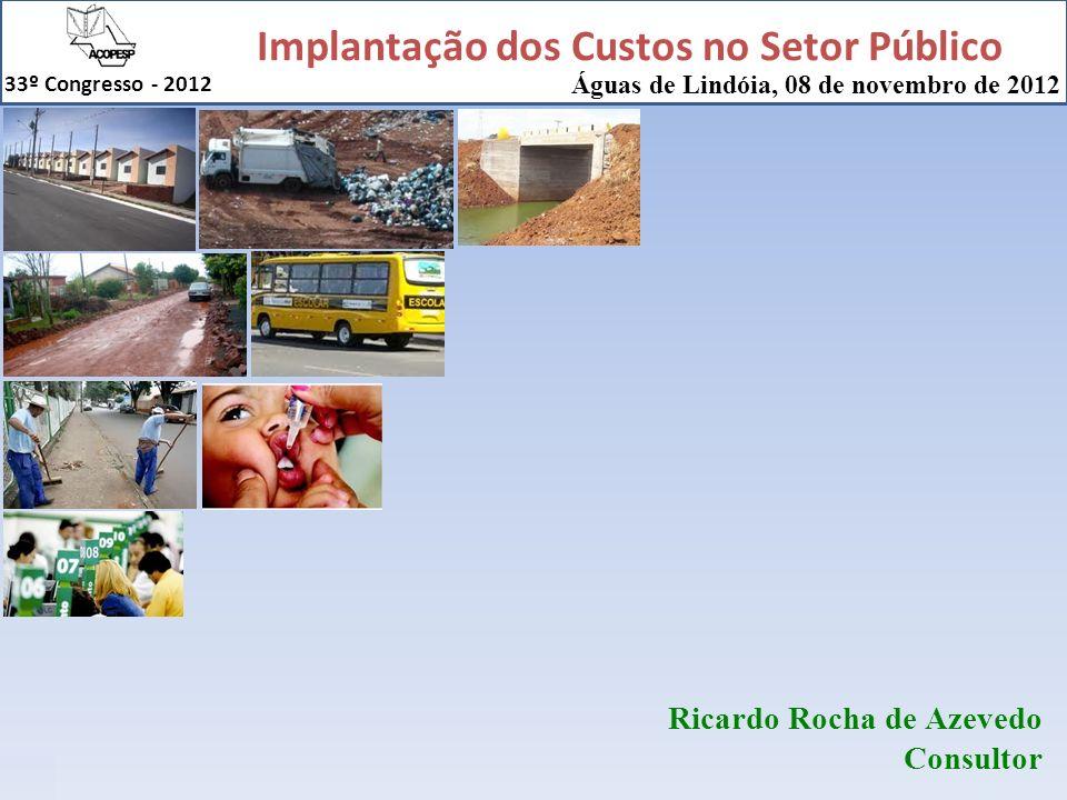 Implantação dos Custos no Setor Público 33º Congresso - 2012 1 Ricardo Rocha de Azevedo Consultor Águas de Lindóia, 08 de novembro de 2012