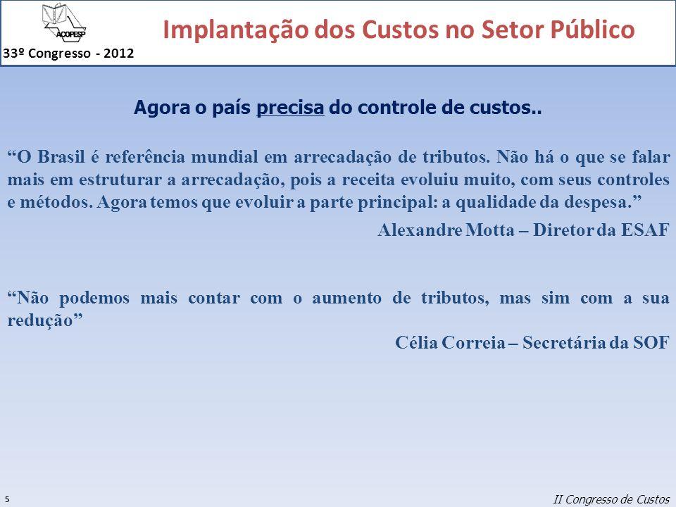 Implantação dos Custos no Setor Público 33º Congresso - 2012 46 Despesa Orçamentária Executada Custos (Ideal) (–) Despesa Executada por inscrição em RP não-processados Contabilidade Orçamentária (+) Restos a Pagar Liquidados no Exercício (–) Formação de Estoques (–) Concessão de Adiantamentos (–) Investimentos / Inversões Financeiras / Amortização da Dívida Contabilidade Patrimonial (Despesa Liquidada + Inscrição em RP não-proc.) (–) Despesas de Exercícios Anteriores (+) Consumo de Estoques (+) Despesa Incorrida de Adiantamentos (+) Depreciação / Exaustão / Amortização Despesa Orçamentária Ajustada Despesa Orçamentária após Ajustes Patrimoniais Ajustes Patrimoniais Ajustes Orçamentários Metodologia do Governo Federal