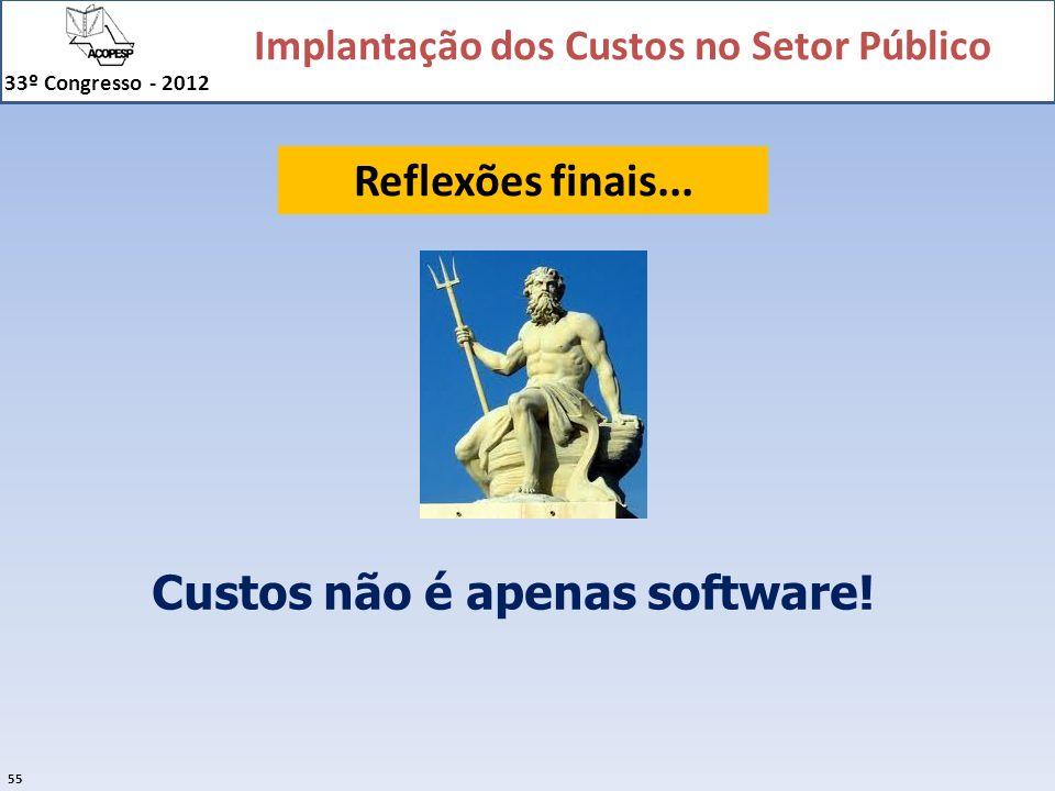 Implantação dos Custos no Setor Público 33º Congresso - 2012 55 Reflexões finais... Custos não é apenas software!