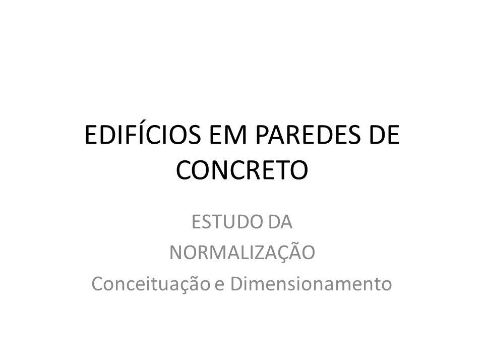 EDIFÍCIOS EM PAREDES DE CONCRETO ESTUDO DA NORMALIZAÇÃO Conceituação e Dimensionamento
