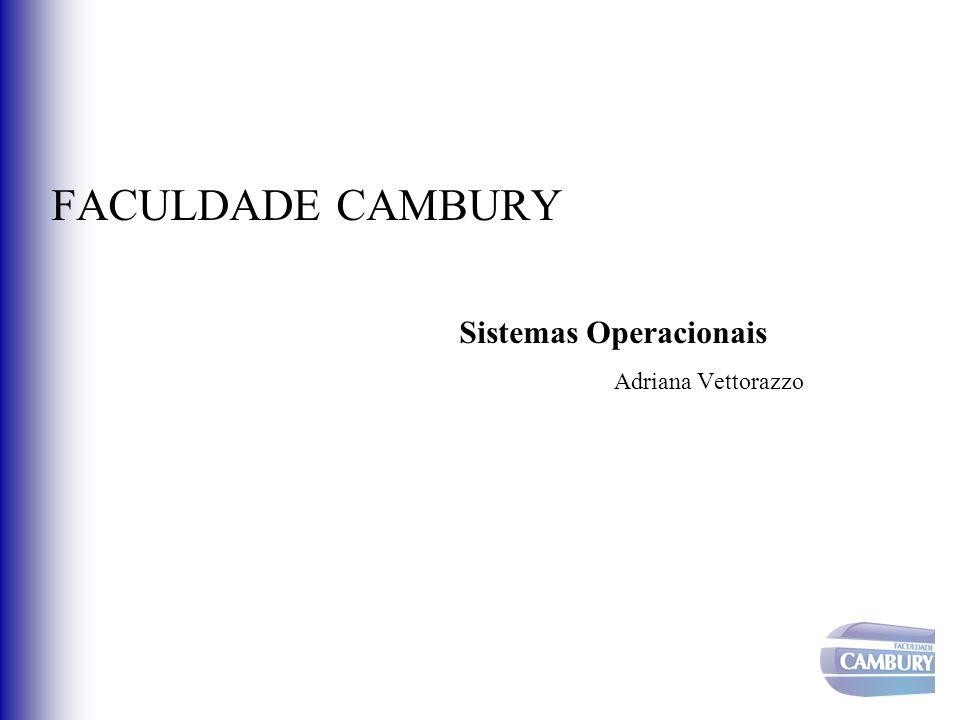 FACULDADE CAMBURY Sistemas Operacionais Adriana Vettorazzo