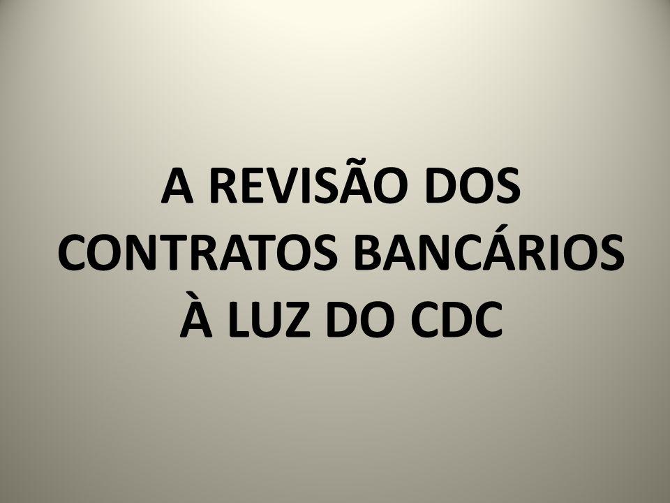 A REVISÃO DOS CONTRATOS BANCÁRIOS À LUZ DO CDC