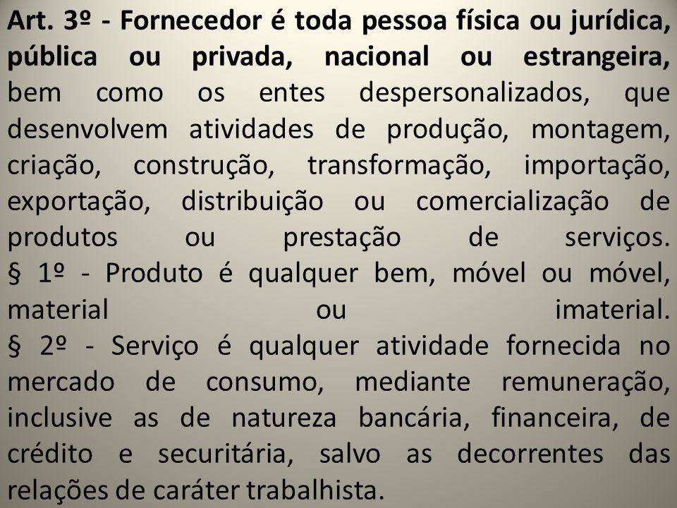 Art. 3º - Fornecedor é toda pessoa física ou jurídica, pública ou privada, nacional ou estrangeira, bem como os entes despersonalizados, que desenvolv