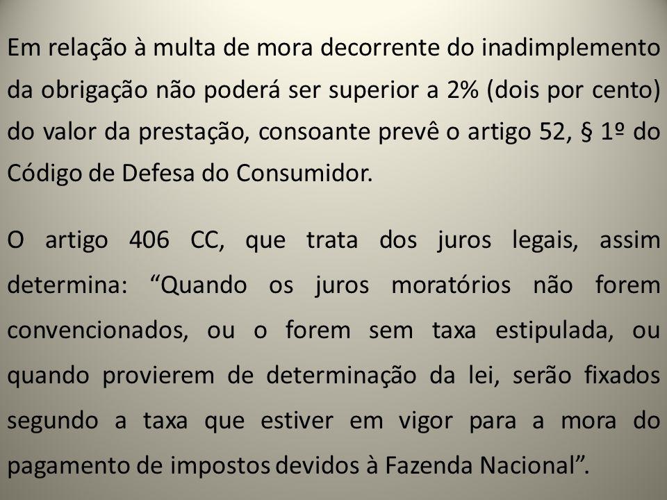 Em relação à multa de mora decorrente do inadimplemento da obrigação não poderá ser superior a 2% (dois por cento) do valor da prestação, consoante pr
