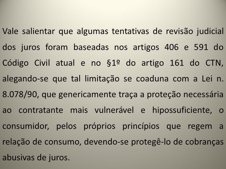Vale salientar que algumas tentativas de revisão judicial dos juros foram baseadas nos artigos 406 e 591 do Código Civil atual e no §1º do artigo 161
