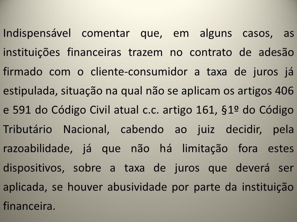 Indispensável comentar que, em alguns casos, as instituições financeiras trazem no contrato de adesão firmado com o cliente-consumidor a taxa de juros