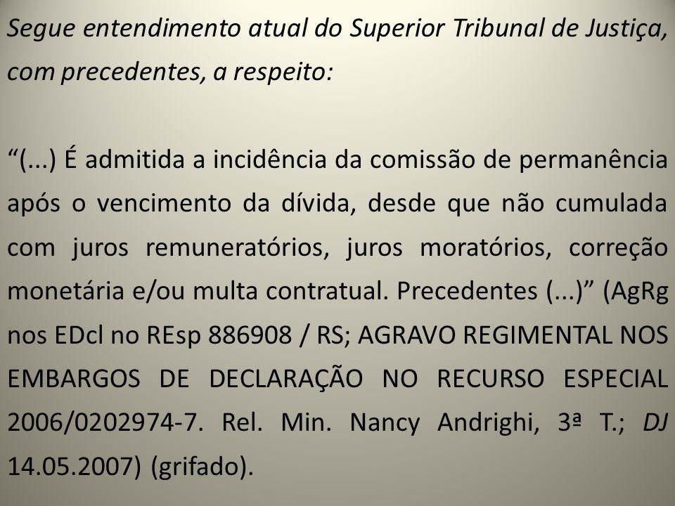Segue entendimento atual do Superior Tribunal de Justiça, com precedentes, a respeito: (...) É admitida a incidência da comissão de permanência após o