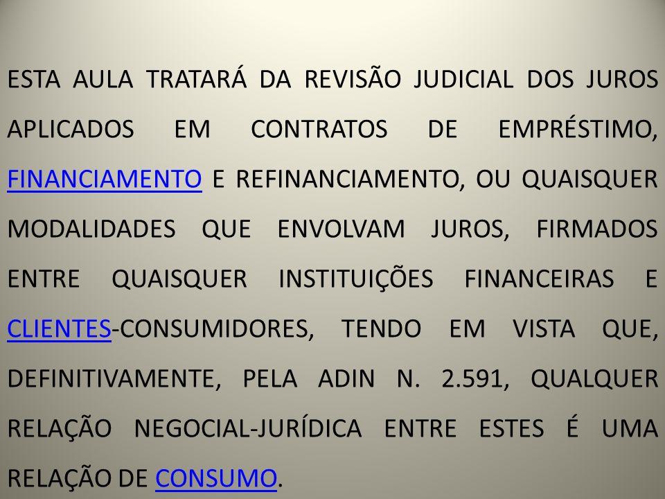 ESTA AULA TRATARÁ DA REVISÃO JUDICIAL DOS JUROS APLICADOS EM CONTRATOS DE EMPRÉSTIMO, FINANCIAMENTO E REFINANCIAMENTO, OU QUAISQUER MODALIDADES QUE EN
