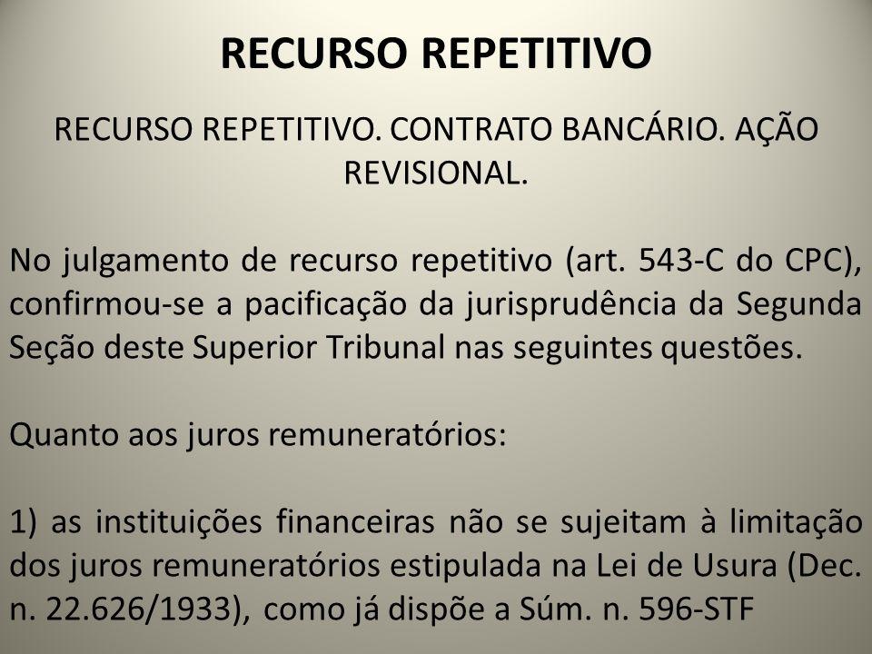 RECURSO REPETITIVO RECURSO REPETITIVO. CONTRATO BANCÁRIO. AÇÃO REVISIONAL. No julgamento de recurso repetitivo (art. 543-C do CPC), confirmou-se a pac