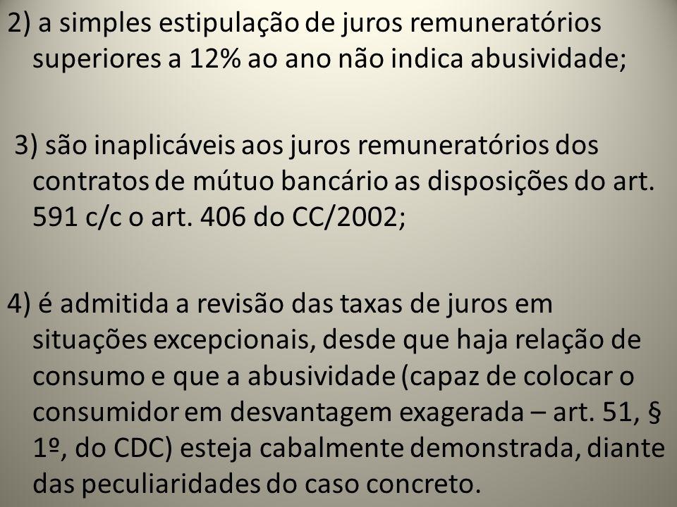 2) a simples estipulação de juros remuneratórios superiores a 12% ao ano não indica abusividade; 3) são inaplicáveis aos juros remuneratórios dos cont