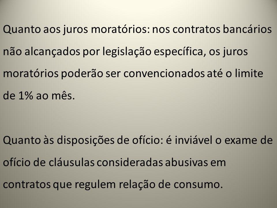 Quanto aos juros moratórios: nos contratos bancários não alcançados por legislação específica, os juros moratórios poderão ser convencionados até o li