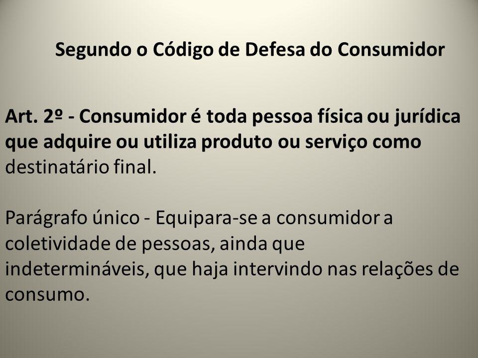 Art. 2º - Consumidor é toda pessoa física ou jurídica que adquire ou utiliza produto ou serviço como destinatário final. Parágrafo único - Equipara-se