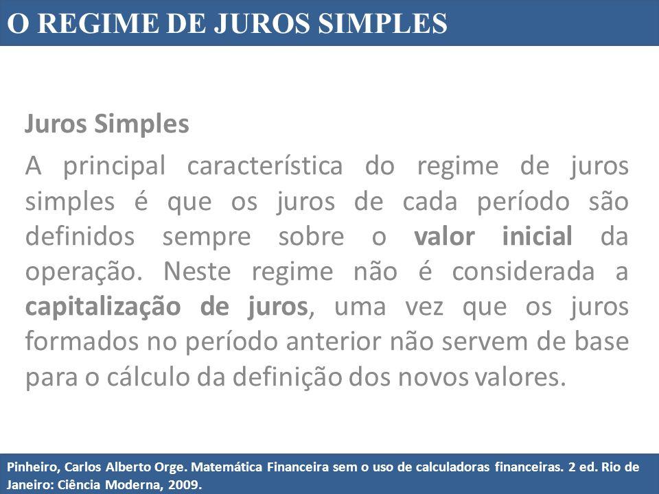 Juros Simples A principal característica do regime de juros simples é que os juros de cada período são definidos sempre sobre o valor inicial da opera