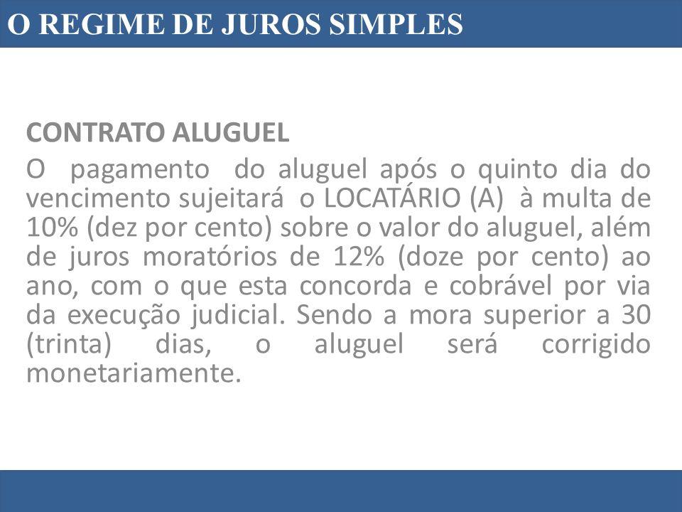 O REGIME DE JUROS SIMPLES CONTRATO ALUGUEL O pagamento do aluguel após o quinto dia do vencimento sujeitará o LOCATÁRIO (A) à multa de 10% (dez por ce