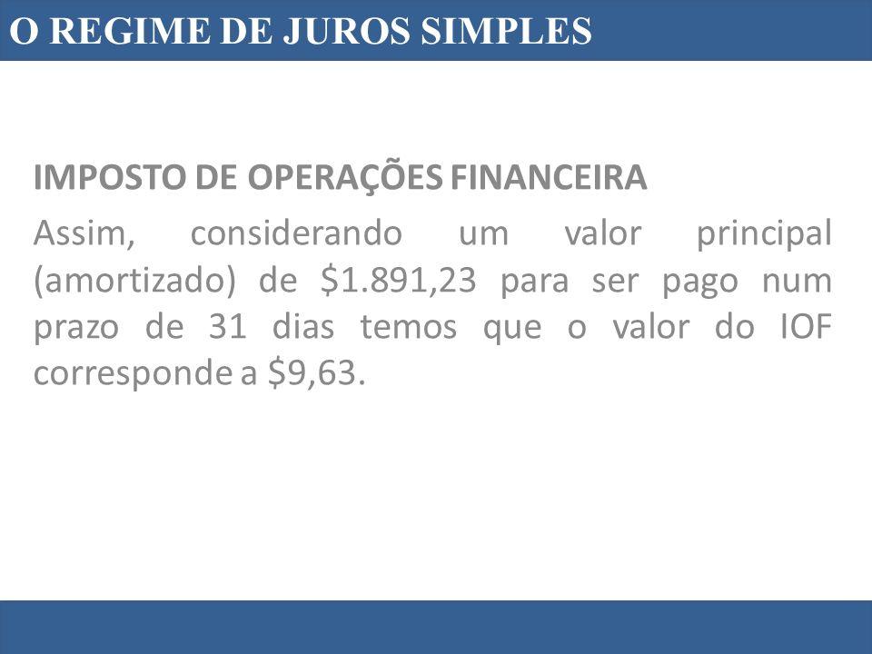 O REGIME DE JUROS SIMPLES IMPOSTO DE OPERAÇÕES FINANCEIRA Assim, considerando um valor principal (amortizado) de $1.891,23 para ser pago num prazo de